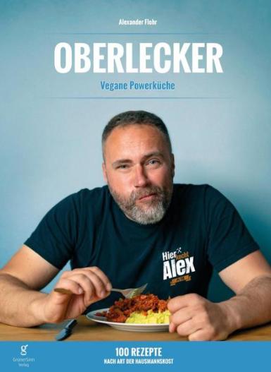 OBERLECKER - Vegane Powerküche von Alexander Flohr