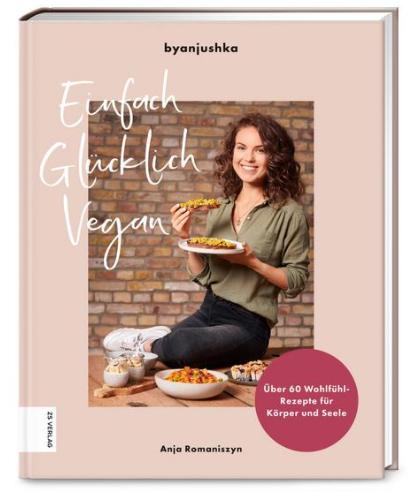 Einfach Glücklich Vegan von Anja Romaniszyn